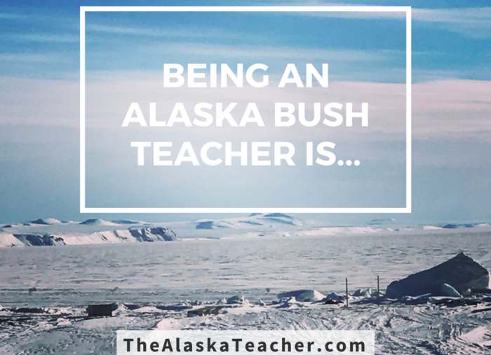 Being An Alaska Bush Teacher Is…