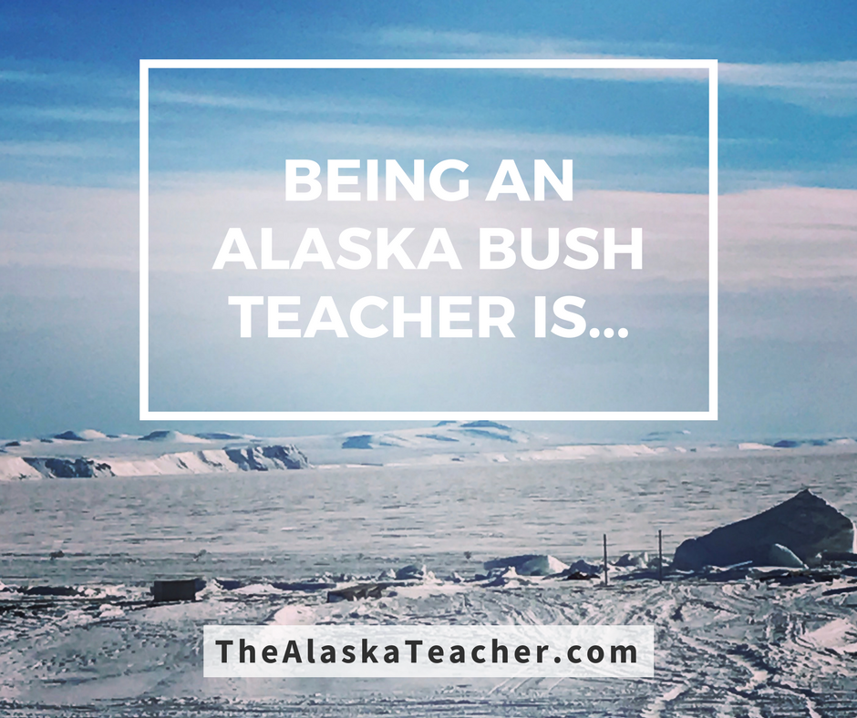 Being an Alaska Bush Teacher Is...