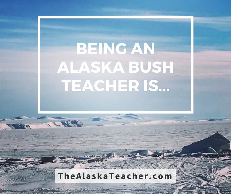 Being an Alaska Bush Teacher Is...