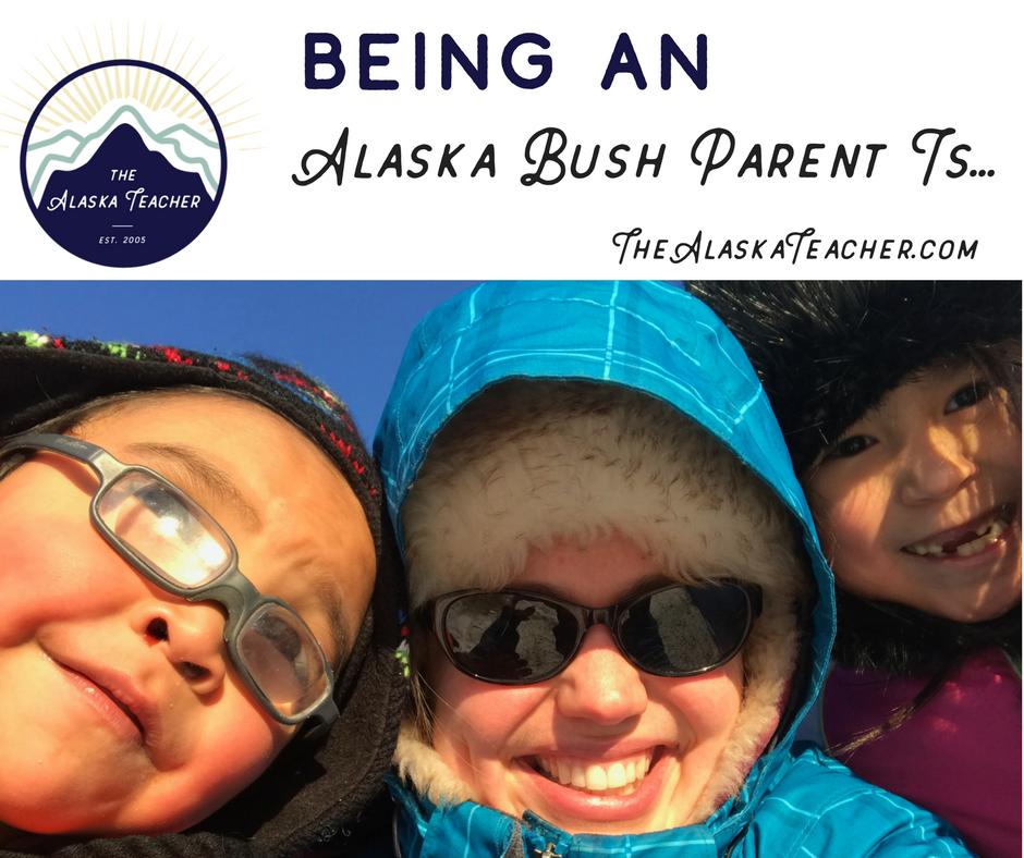 Being an Alaska Bush Parent Is...