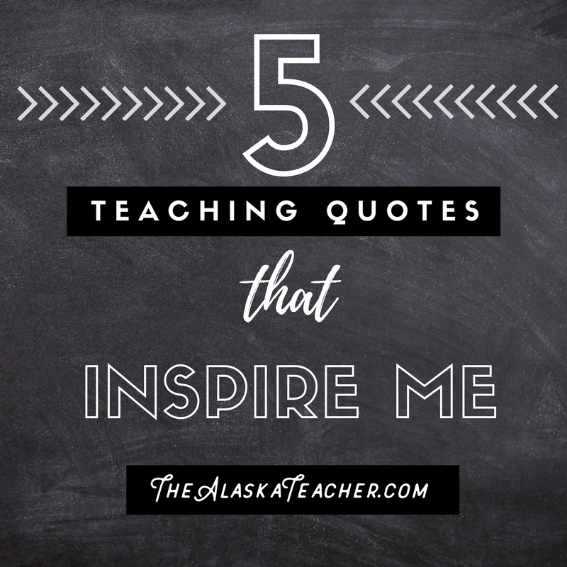 5 Quotes About Teaching that Inspire The Alaska Teacher